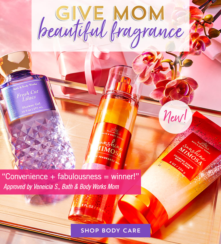"Give Mom beautiful fragrance. ""A ticket to opulence!"" Approved by Megan B., Bath & Body Works Mom. Shop body care."